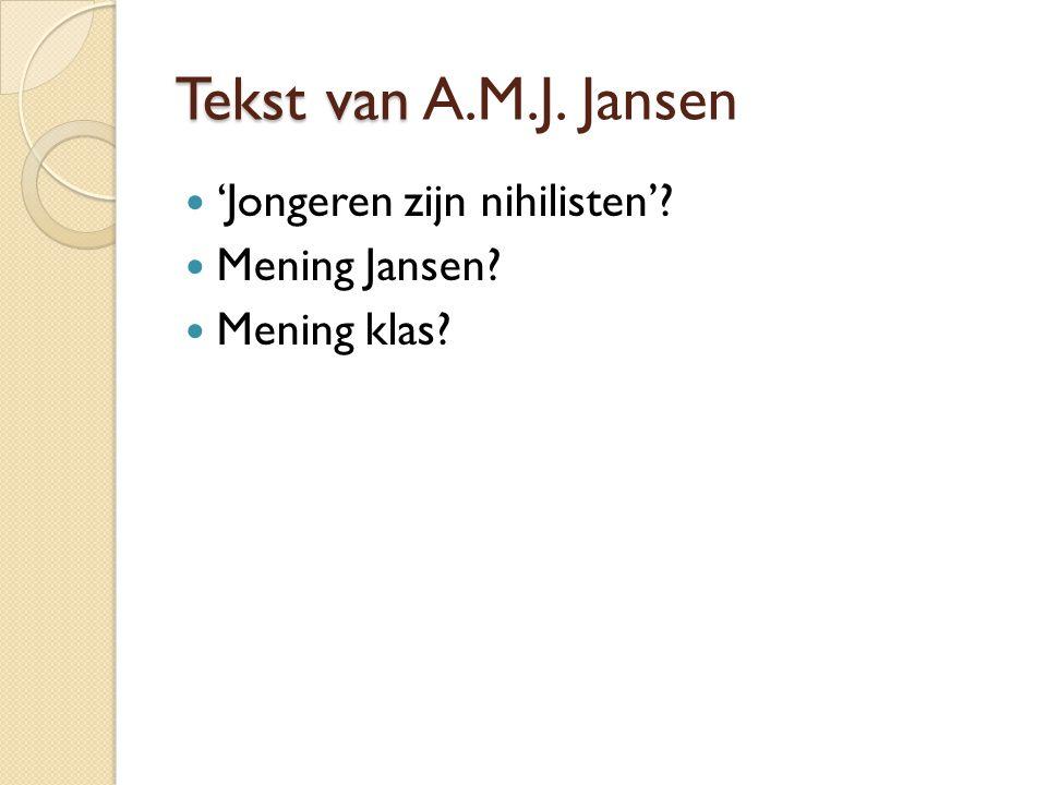 Tekst van Tekst van A.M.J. Jansen 'Jongeren zijn nihilisten'? Mening Jansen? Mening klas?