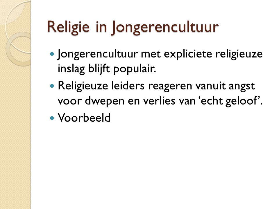Religie in Jongerencultuur Jongerencultuur met expliciete religieuze inslag blijft populair.