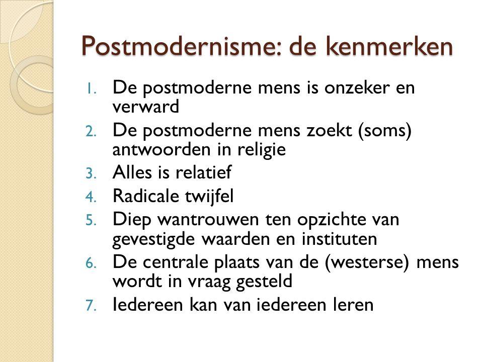 Postmodernisme: de kenmerken 1.De postmoderne mens is onzeker en verward 2.