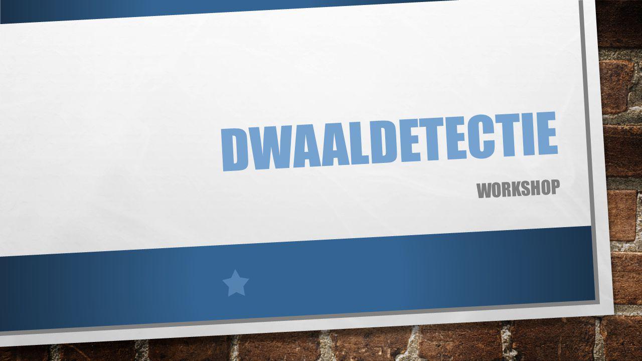 DWAALDETECTIE WORKSHOP