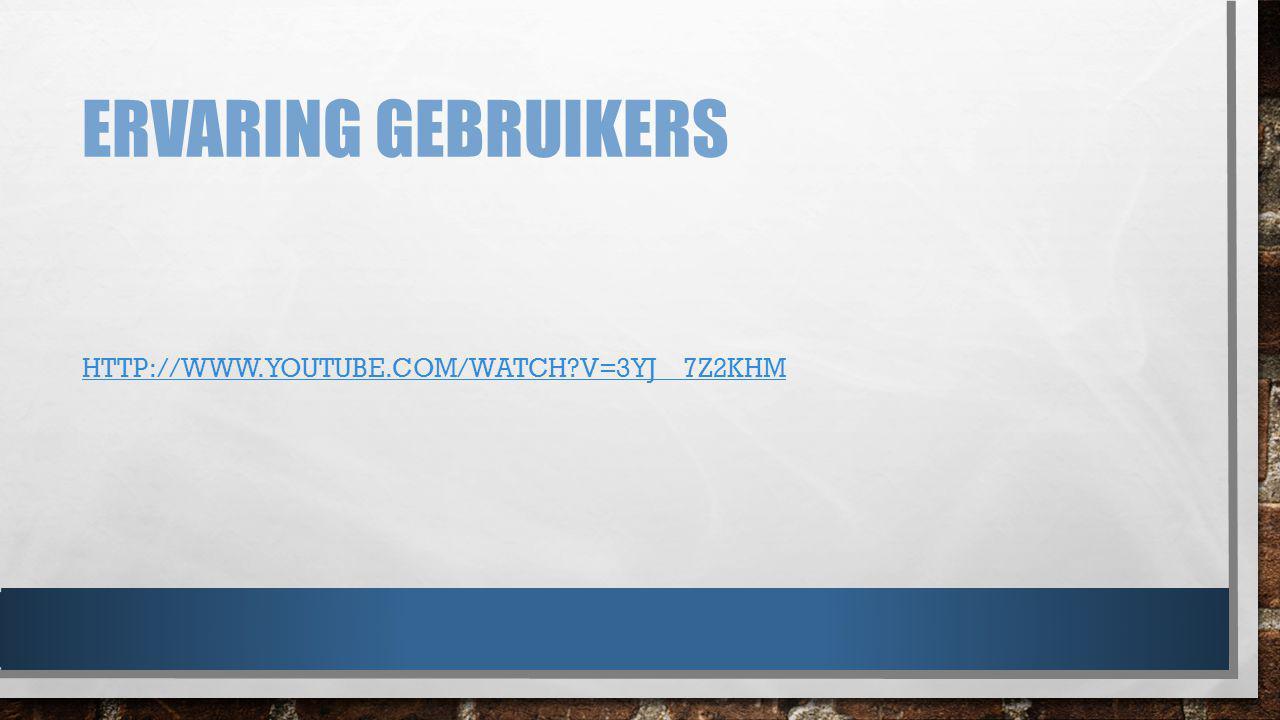 ERVARING GEBRUIKERS HTTP://WWW.YOUTUBE.COM/WATCH?V=3YJ__7Z2KHM