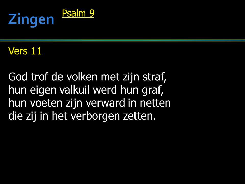 Vers 11 God trof de volken met zijn straf, hun eigen valkuil werd hun graf, hun voeten zijn verward in netten die zij in het verborgen zetten. Psalm 9