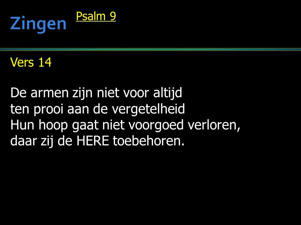 Vers 14 De armen zijn niet voor altijd ten prooi aan de vergetelheid Hun hoop gaat niet voorgoed verloren, daar zij de HERE toebehoren. Psalm 9
