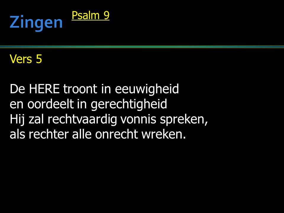 Vers 5 De HERE troont in eeuwigheid en oordeelt in gerechtigheid Hij zal rechtvaardig vonnis spreken, als rechter alle onrecht wreken. Psalm 9