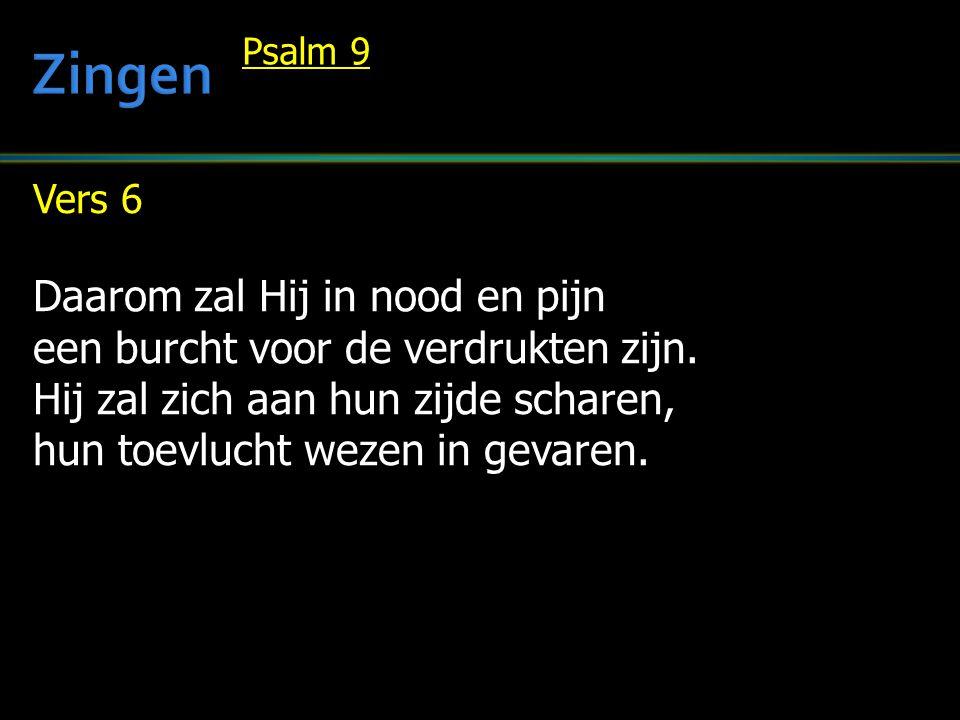 Vers 6 Daarom zal Hij in nood en pijn een burcht voor de verdrukten zijn.