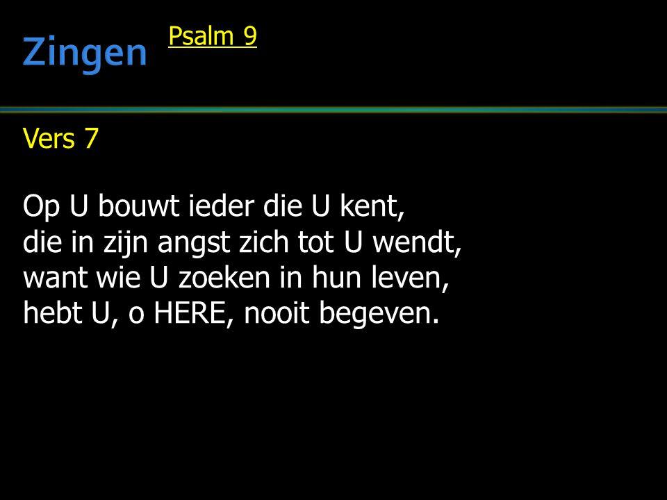 Vers 7 Op U bouwt ieder die U kent, die in zijn angst zich tot U wendt, want wie U zoeken in hun leven, hebt U, o HERE, nooit begeven.