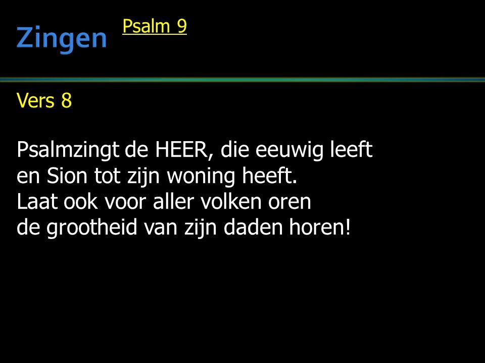 Vers 8 Psalmzingt de HEER, die eeuwig leeft en Sion tot zijn woning heeft. Laat ook voor aller volken oren de grootheid van zijn daden horen! Psalm 9