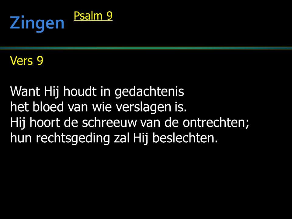 Vers 9 Want Hij houdt in gedachtenis het bloed van wie verslagen is. Hij hoort de schreeuw van de ontrechten; hun rechtsgeding zal Hij beslechten. Psa