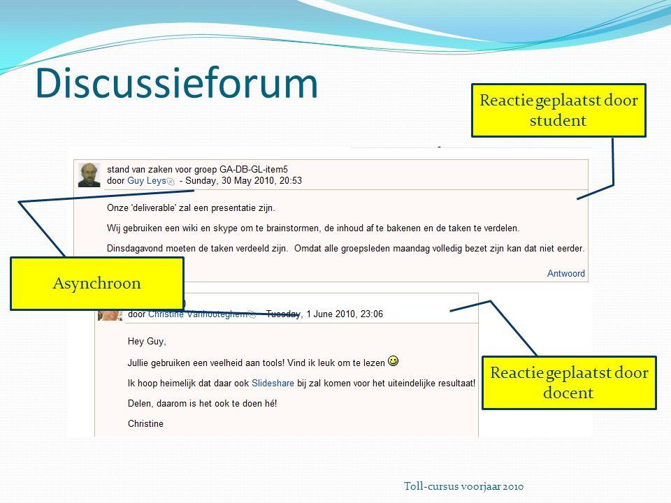 Discussieforum Reactie geplaatst door student Reactie geplaatst door docent Asynchroon Toll-cursus voorjaar 2010