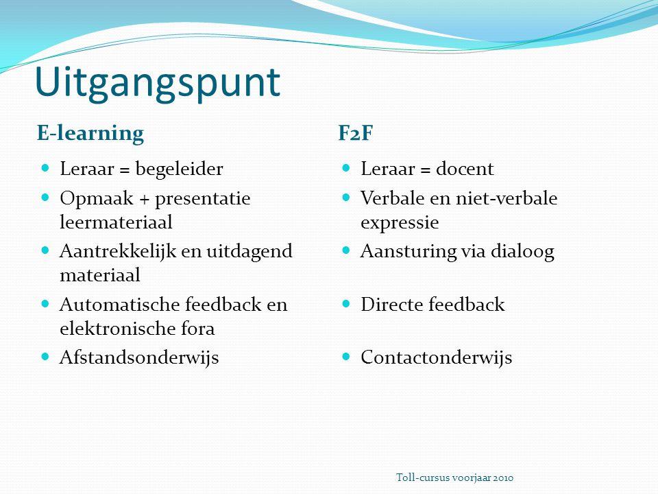 Uitgangspunt E-learning F2F Leraar = begeleider Opmaak + presentatie leermateriaal Aantrekkelijk en uitdagend materiaal Automatische feedback en elekt