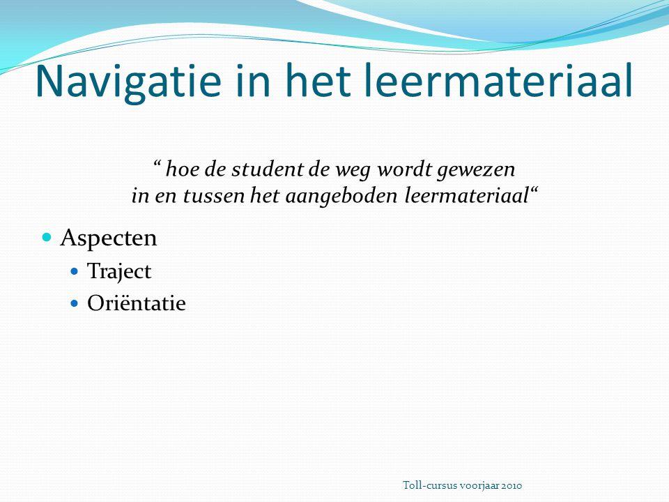 """"""" hoe de student de weg wordt gewezen in en tussen het aangeboden leermateriaal"""" Navigatie in het leermateriaal Aspecten Traject Oriëntatie Toll-cursu"""