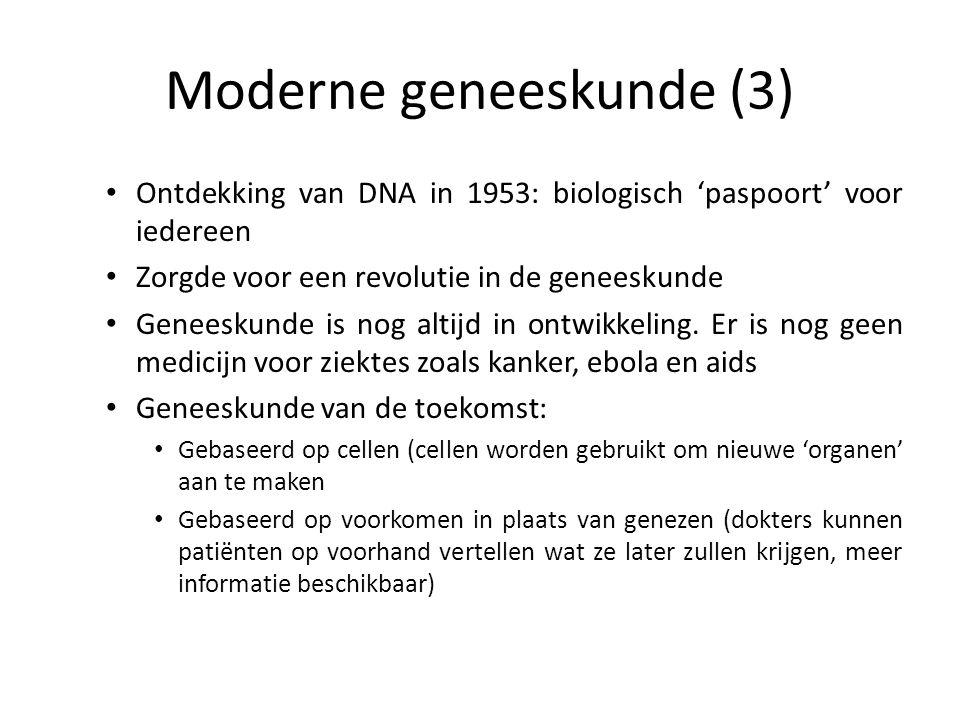 Moderne geneeskunde (3) Ontdekking van DNA in 1953: biologisch 'paspoort' voor iedereen Zorgde voor een revolutie in de geneeskunde Geneeskunde is nog altijd in ontwikkeling.