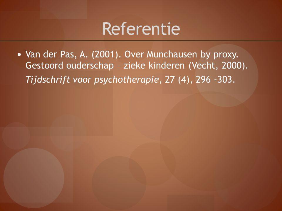 Referentie Van der Pas, A. (2001). Over Munchausen by proxy. Gestoord ouderschap – zieke kinderen (Vecht, 2000). Tijdschrift voor psychotherapie, 27 (