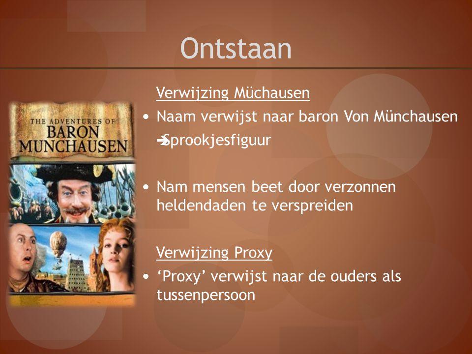 Ontstaan Verwijzing Müchausen Naam verwijst naar baron Von Münchausen  Sprookjesfiguur Nam mensen beet door verzonnen heldendaden te verspreiden Verw