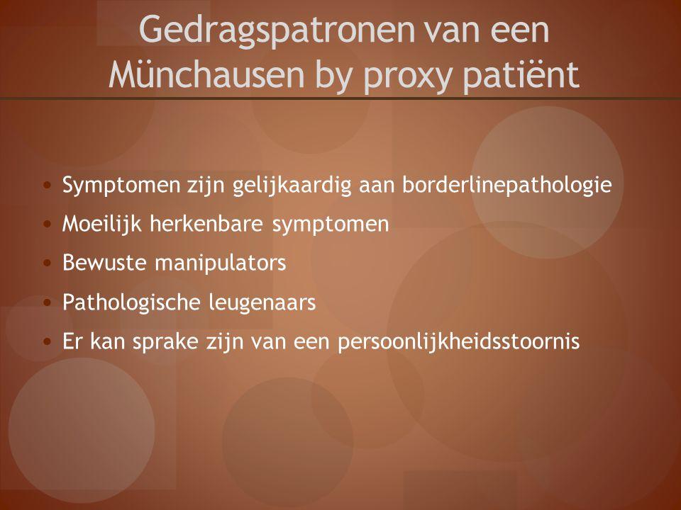 Gedragspatronen van een Münchausen by proxy patiënt Symptomen zijn gelijkaardig aan borderlinepathologie Moeilijk herkenbare symptomen Bewuste manipul