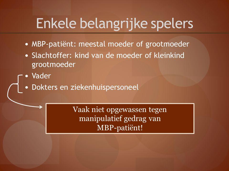 Enkele belangrijke spelers MBP-patiënt: meestal moeder of grootmoeder Slachtoffer: kind van de moeder of kleinkind grootmoeder Vader Dokters en zieken