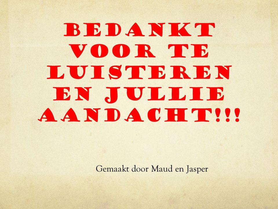 Bedankt voor te luisteren en jullie aandacht!!! Gemaakt door Maud en Jasper