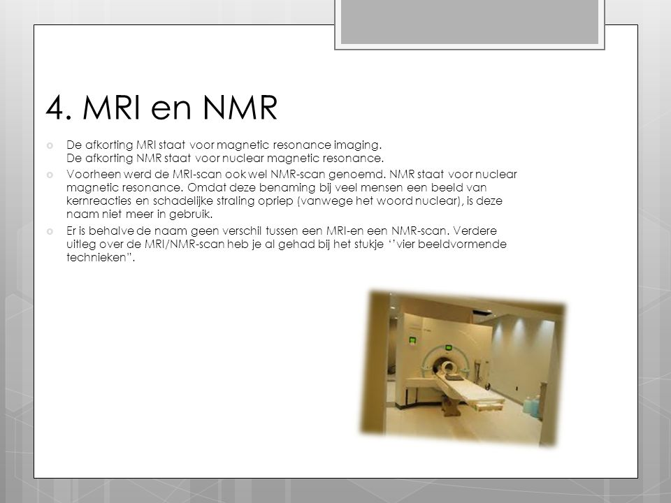 4.MRI en NMR  De afkorting MRI staat voor magnetic resonance imaging.