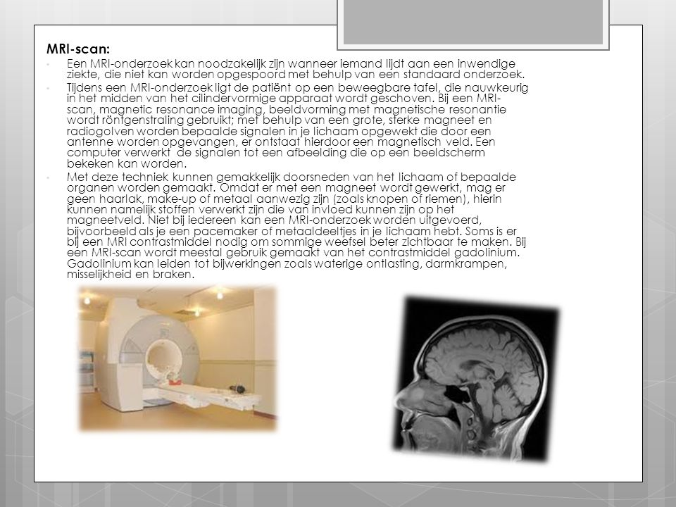MRI-scan: Een MRI-onderzoek kan noodzakelijk zijn wanneer iemand lijdt aan een inwendige ziekte, die niet kan worden opgespoord met behulp van een sta