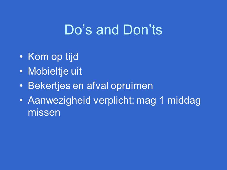 Do's and Don'ts Kom op tijd Mobieltje uit Bekertjes en afval opruimen Aanwezigheid verplicht; mag 1 middag missen