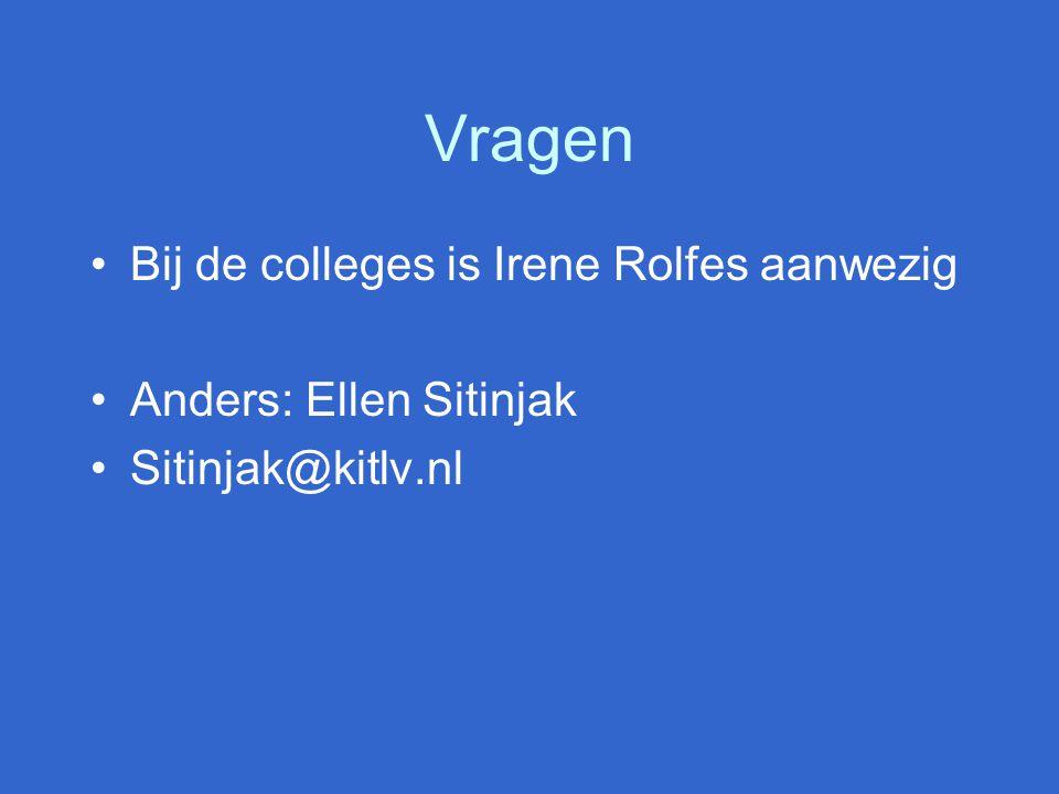 Vragen Bij de colleges is Irene Rolfes aanwezig Anders: Ellen Sitinjak Sitinjak@kitlv.nl