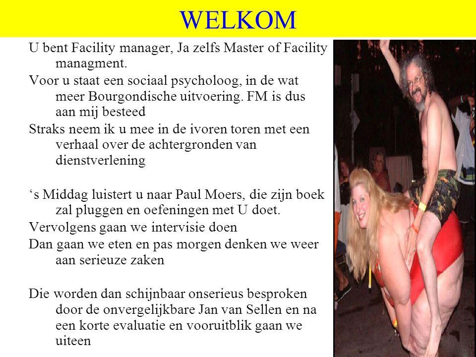 ©vandeSandeinlezingen,2011 WELKOM U bent Facility manager, Ja zelfs Master of Facility managment.