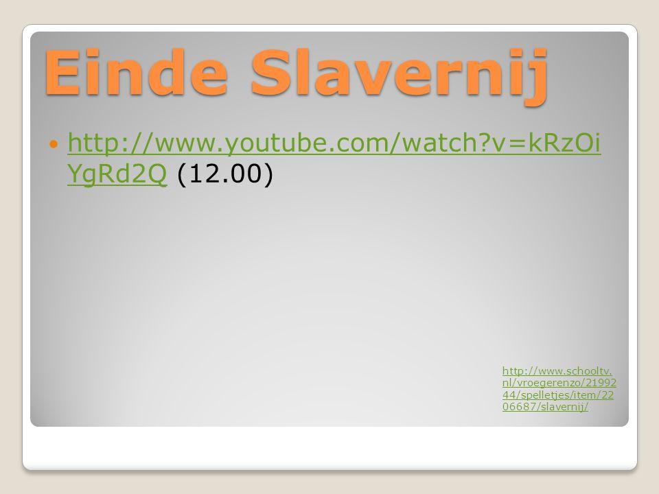 Einde Slavernij http://www.youtube.com/watch?v=kRzOi YgRd2Q (12.00) http://www.youtube.com/watch?v=kRzOi YgRd2Q http://www.schooltv. nl/vroegerenzo/21