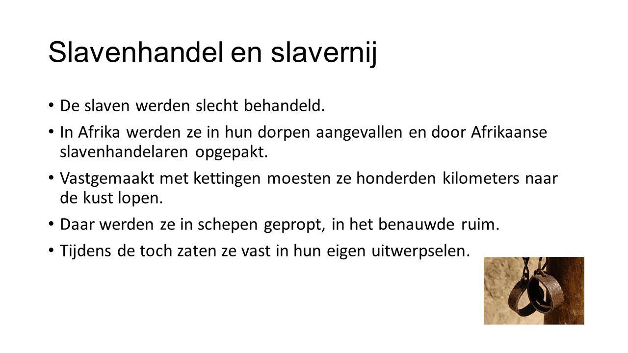 Slavenhandel en slavernij De slaven werden slecht behandeld. In Afrika werden ze in hun dorpen aangevallen en door Afrikaanse slavenhandelaren opgepak