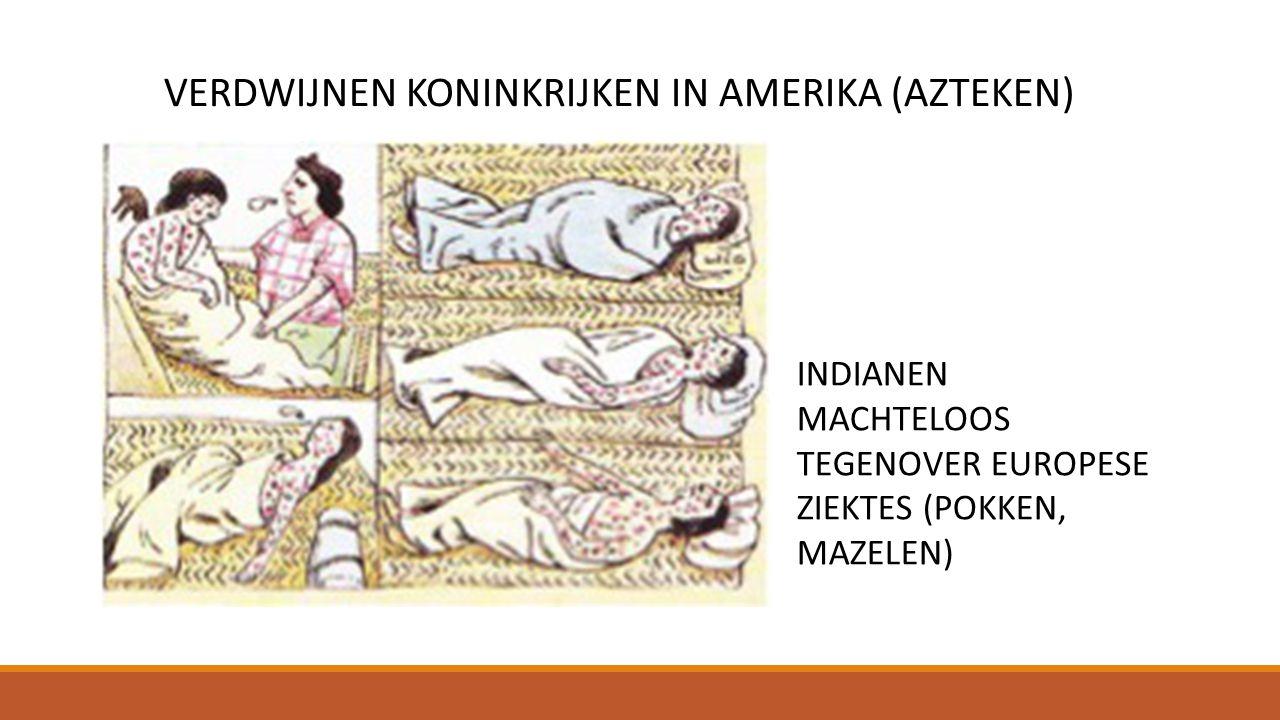 INDIANEN MACHTELOOS TEGENOVER EUROPESE ZIEKTES (POKKEN, MAZELEN) VERDWIJNEN KONINKRIJKEN IN AMERIKA (AZTEKEN)