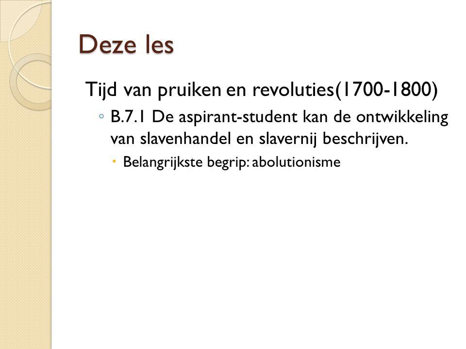 Deze les Tijd van pruiken en revoluties(1700-1800) ◦ B.7.1 De aspirant-student kan de ontwikkeling van slavenhandel en slavernij beschrijven.  Belang