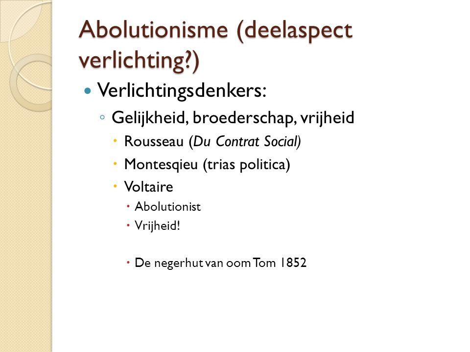 Abolutionisme (deelaspect verlichting?) Verlichtingsdenkers: ◦ Gelijkheid, broederschap, vrijheid  Rousseau (Du Contrat Social)  Montesqieu (trias politica)  Voltaire  Abolutionist  Vrijheid.