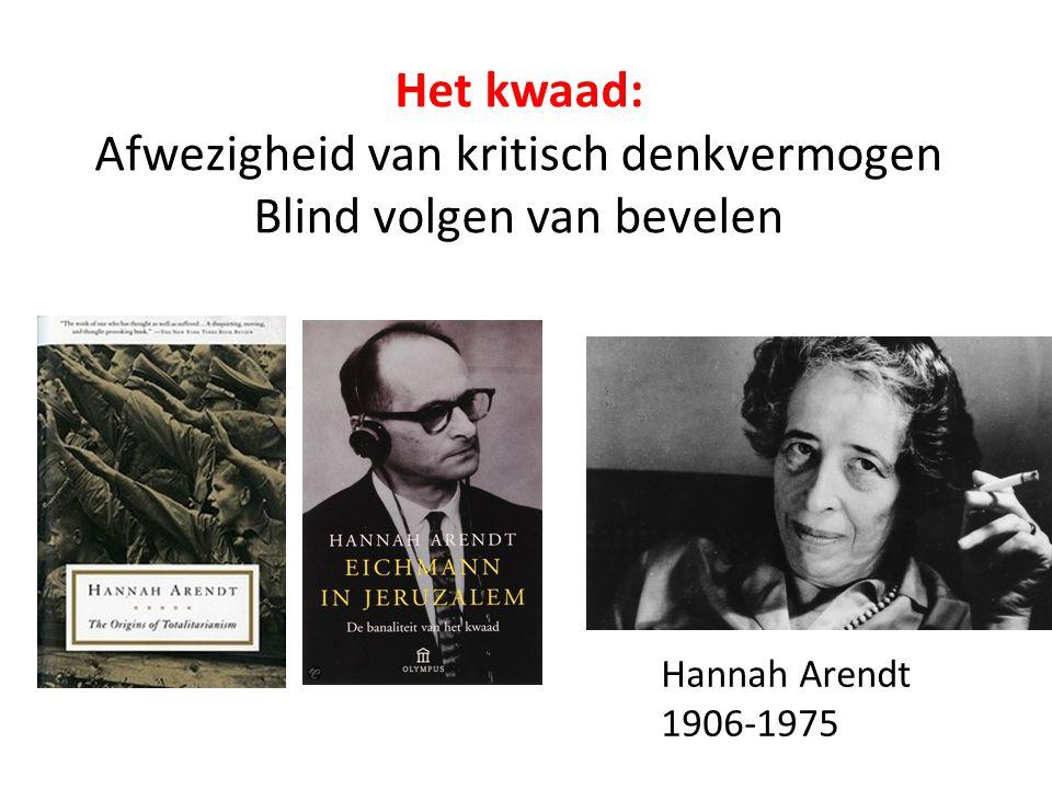 Het kwaad: Afwezigheid van kritisch denkvermogen Blind volgen van bevelen Hannah Arendt 1906-1975