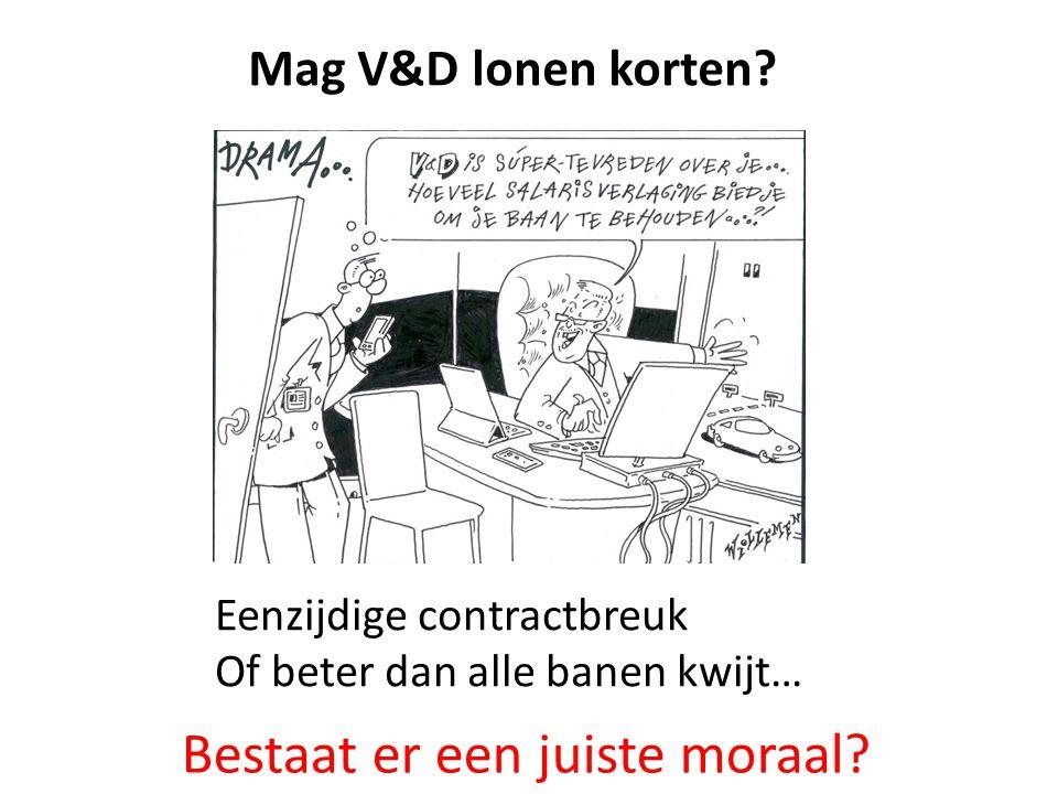 Mag V&D lonen korten? Eenzijdige contractbreuk Of beter dan alle banen kwijt… Bestaat er een juiste moraal?