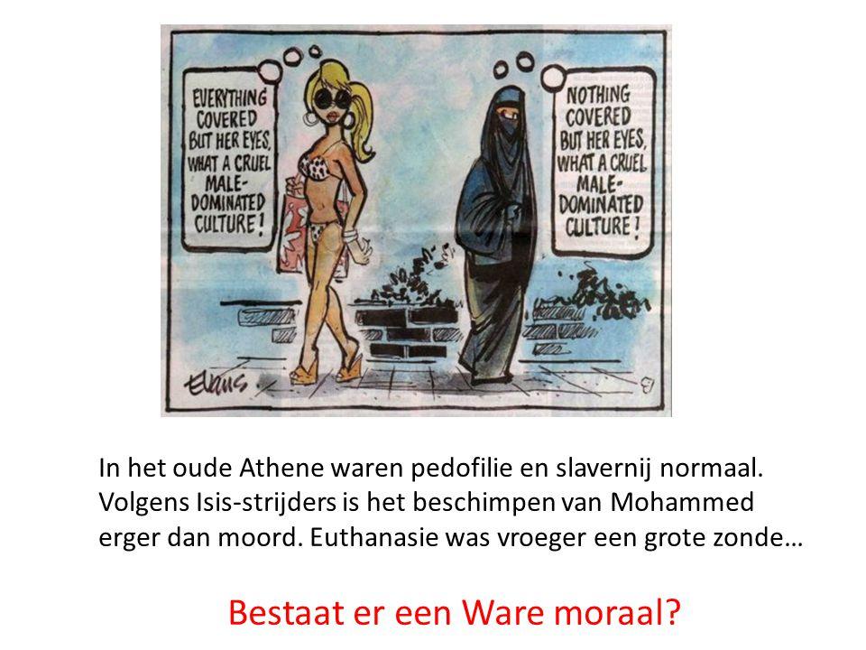In het oude Athene waren pedofilie en slavernij normaal. Volgens Isis-strijders is het beschimpen van Mohammed erger dan moord. Euthanasie was vroeger