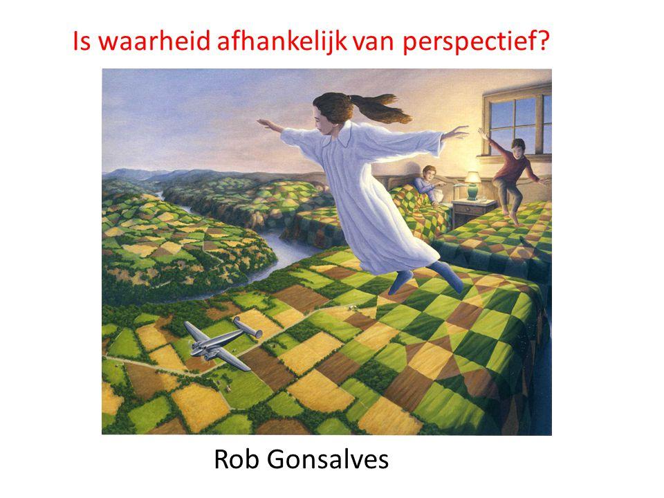 Rob Gonsalves Is waarheid afhankelijk van perspectief?