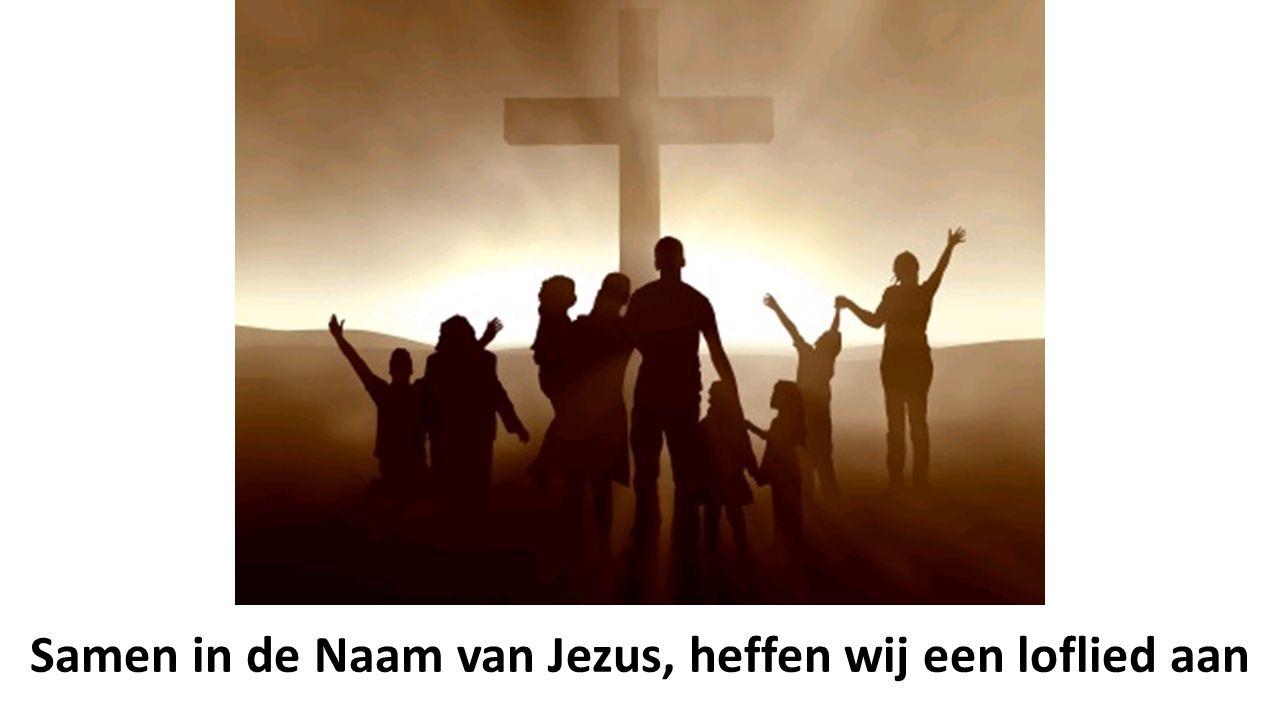Samen in de Naam van Jezus, heffen wij een loflied aan