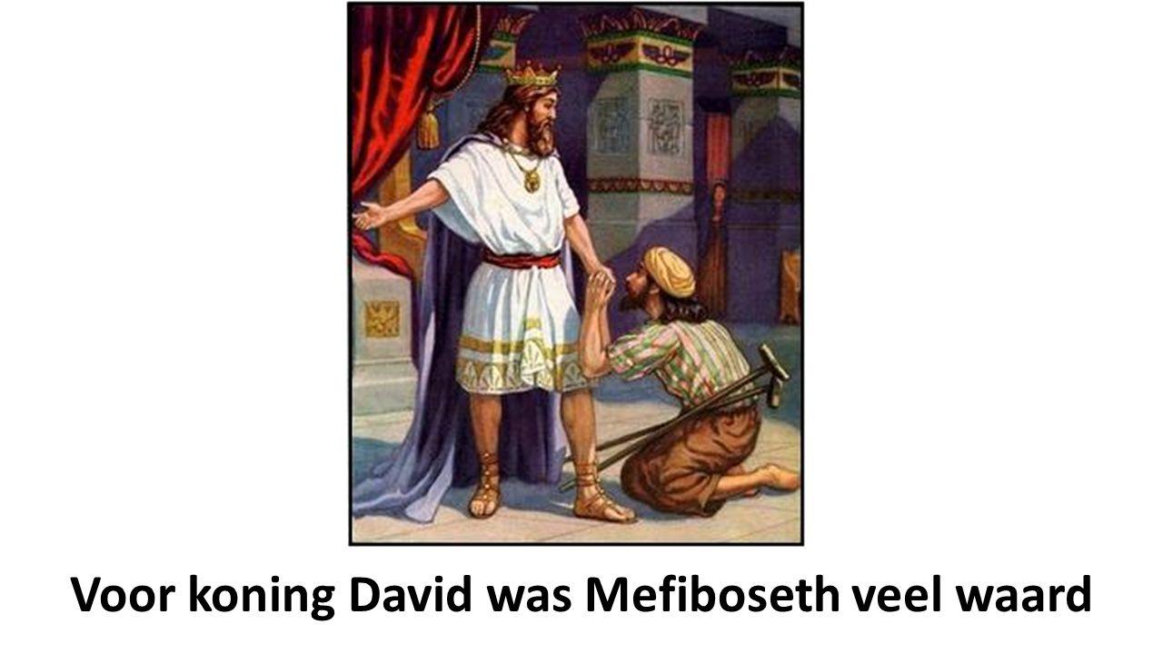 Voor koning David was Mefiboseth veel waard