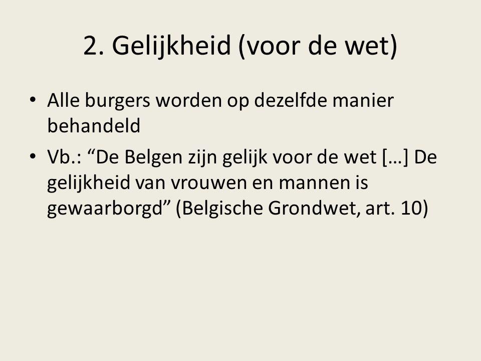 """2. Gelijkheid (voor de wet) Alle burgers worden op dezelfde manier behandeld Vb.: """"De Belgen zijn gelijk voor de wet […] De gelijkheid van vrouwen en"""
