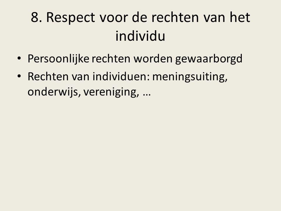 8. Respect voor de rechten van het individu Persoonlijke rechten worden gewaarborgd Rechten van individuen: meningsuiting, onderwijs, vereniging, …