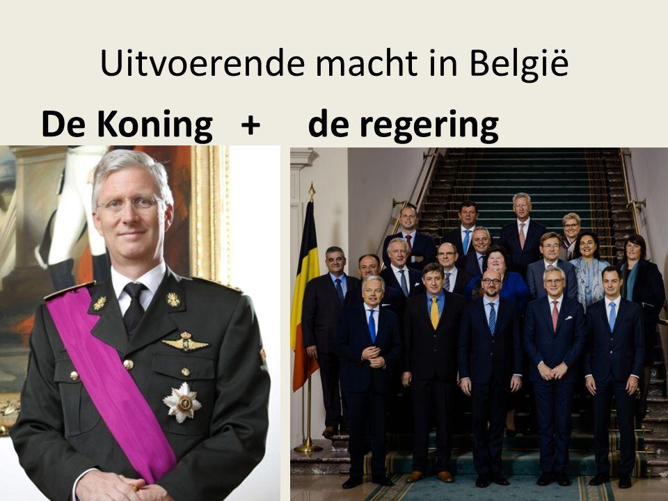 Uitvoerende macht in België De Koning + de regering