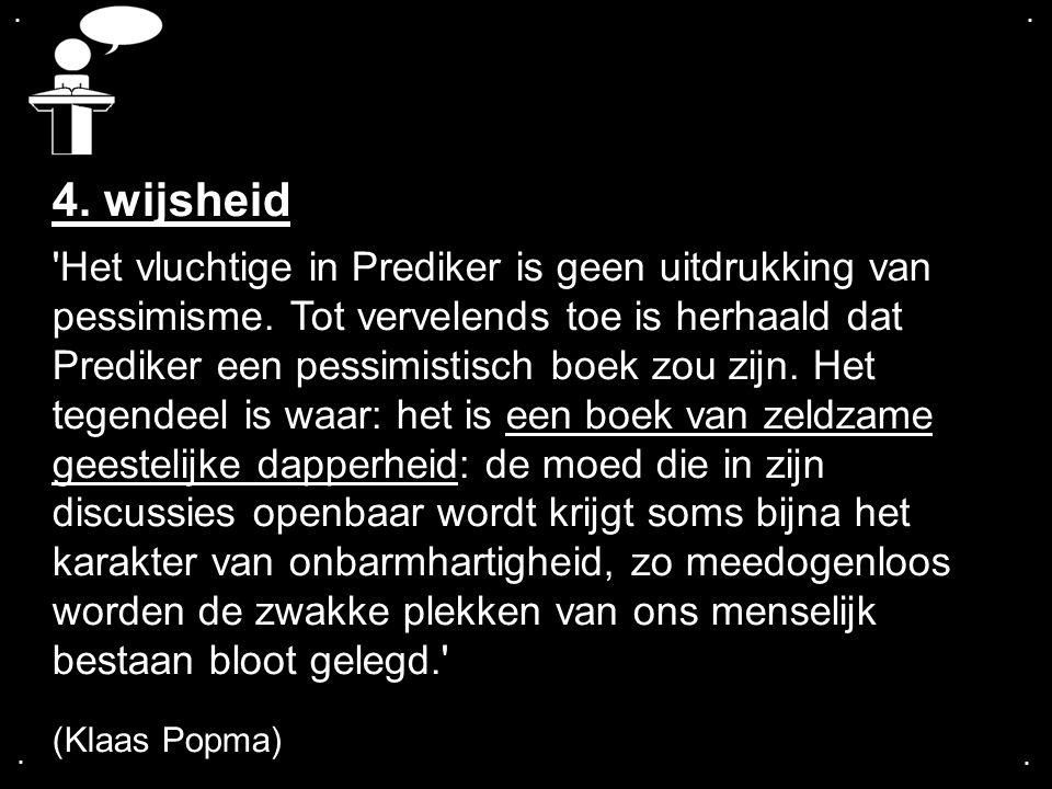 ....4. wijsheid Het vluchtige in Prediker is geen uitdrukking van pessimisme.
