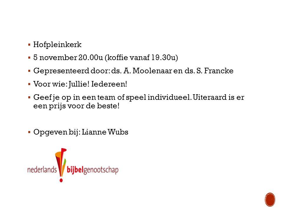  Hofpleinkerk  5 november 20.00u (koffie vanaf 19.30u)  Gepresenteerd door: ds.