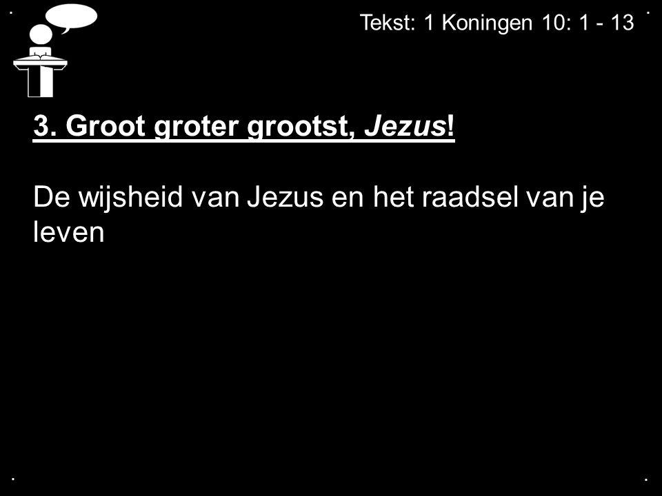 .... 3. Groot groter grootst, Jezus! De wijsheid van Jezus en het raadsel van je leven