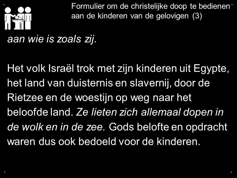 .... Formulier om de christelijke doop te bedienen aan de kinderen van de gelovigen (3) aan wie is zoals zij. Het volk Israël trok met zijn kinderen u