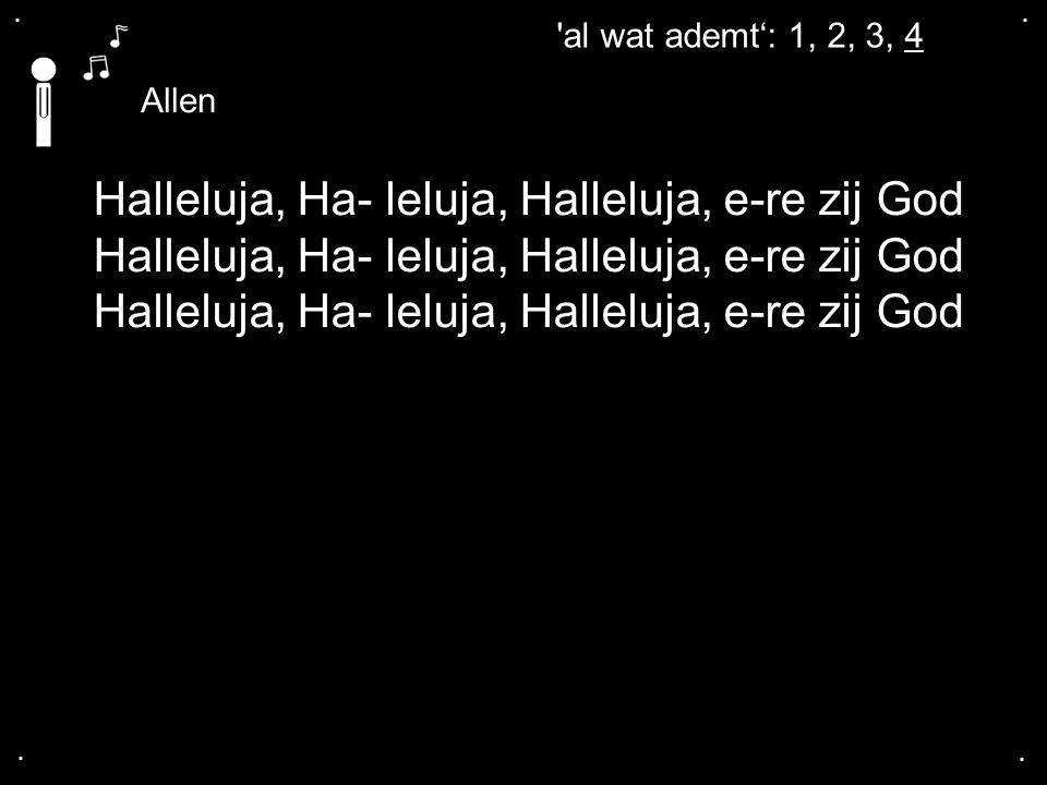 .... al wat ademt': 1, 2, 3, 4 Allen Halleluja, Ha- leluja, Halleluja, e-re zij God