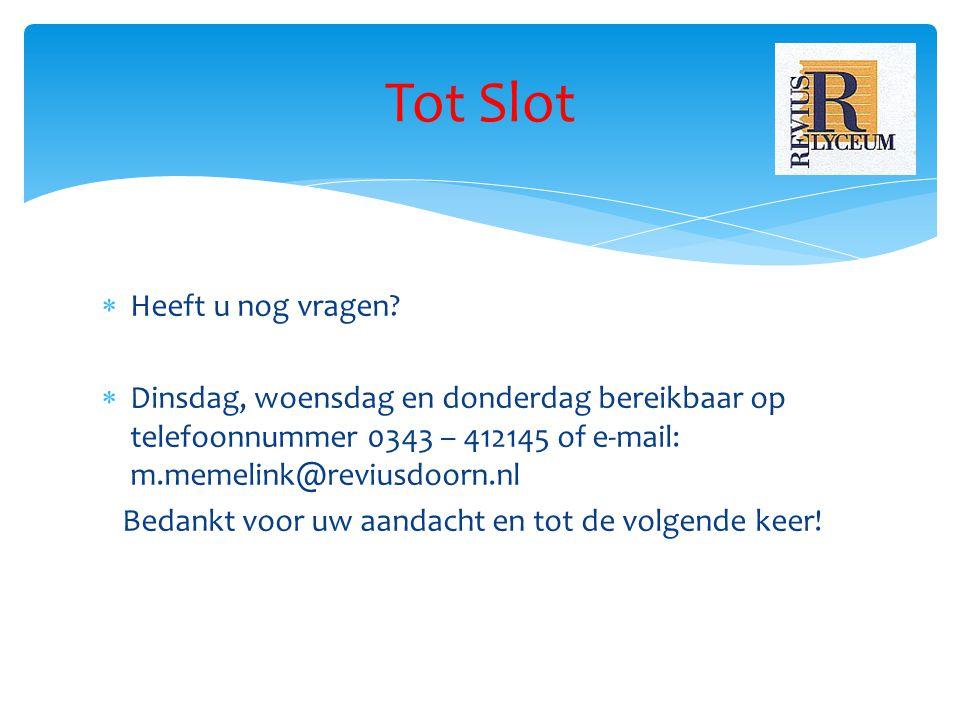 Tot Slot  Heeft u nog vragen?  Dinsdag, woensdag en donderdag bereikbaar op telefoonnummer 0343 – 412145 of e-mail: m.memelink@reviusdoorn.nl Bedank