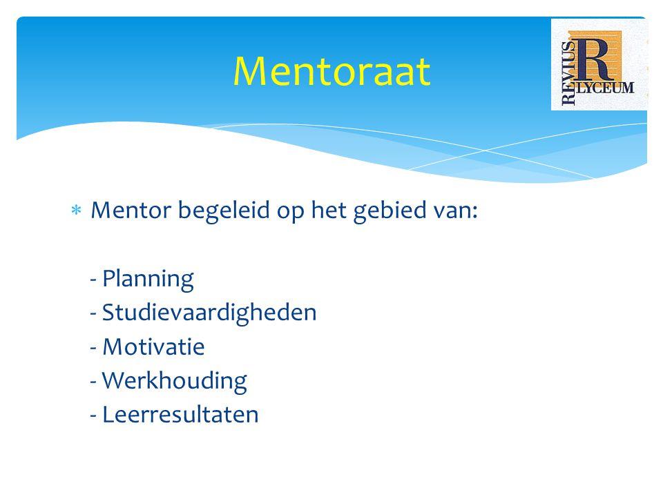  Mentor begeleid op het gebied van: - Planning - Studievaardigheden - Motivatie - Werkhouding - Leerresultaten Mentoraat