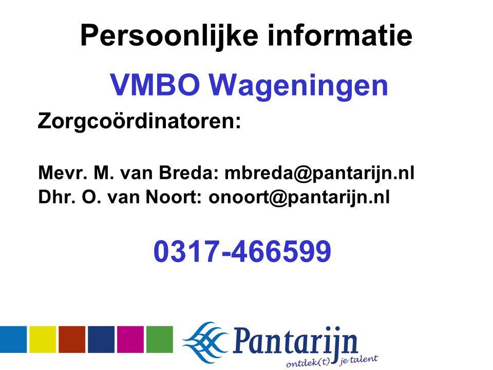 Persoonlijke informatie VMBO Wageningen Zorgcoördinatoren: Mevr. M. van Breda: mbreda@pantarijn.nl Dhr. O. van Noort: onoort@pantarijn.nl 0317-466599