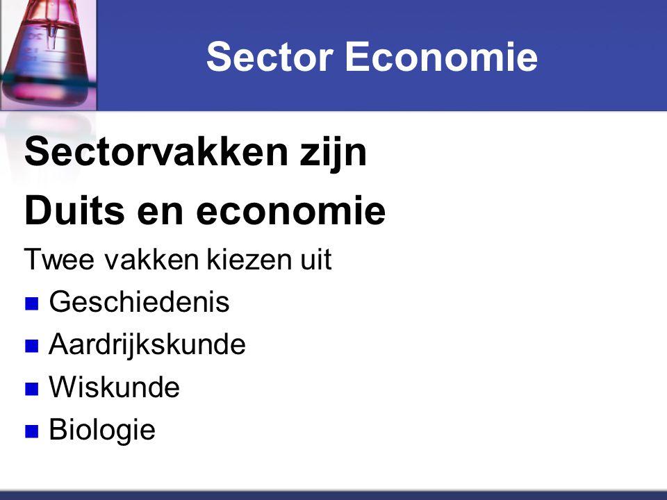 Sector Economie Sectorvakken zijn Duits en economie Twee vakken kiezen uit Geschiedenis Aardrijkskunde Wiskunde Biologie