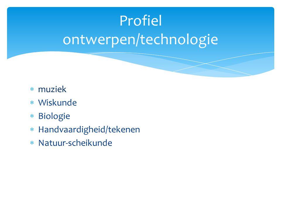  muziek  Wiskunde  Biologie  Handvaardigheid/tekenen  Natuur-scheikunde Profiel ontwerpen/technologie